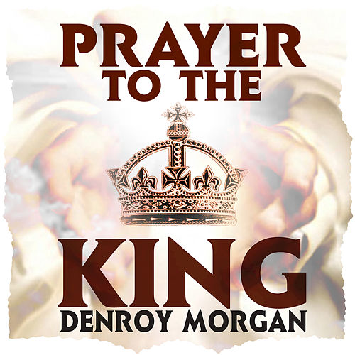Play & Download Prayer To The King - EP by Denroy Morgan | Napster