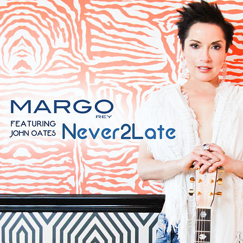 Play & Download Never 2 Late (feat. John Oates) by Margo Rey | Napster