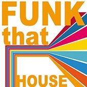 Play & Download Funk That House by Various Artists | Napster