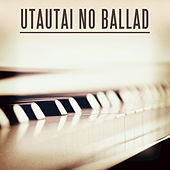 Play & Download Utautaino Ballad by Thematic Pianos | Napster
