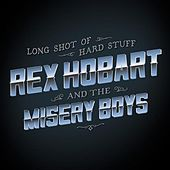 Play & Download Long Shot of Hard Stuff by Rex Hobart & the Misery Boys | Napster