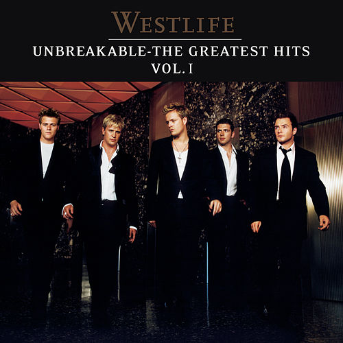 Play & Download Unbreakable: The Greatest Hits by Westlife | Napster