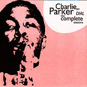 Play & Download Charlie Parker on Dial: The Complete Sessions by Charlie Parker | Napster