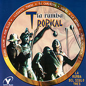 La Rumba Del Siglo Tres - La Rumba Tropical / Clásicos Bailables / La Rumba Juvenil by Various Artists