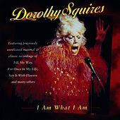 Play & Download I Am What I Am by Dorothy Squires | Napster
