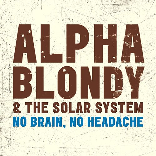 Play & Download No Brain, No Headache - Single by Alpha Blondy | Napster