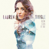 Play & Download How Can It Be by Lauren Daigle | Napster