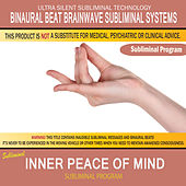 Inner Peace of Mind by Binaural Beat Brainwave Subliminal Systems