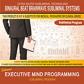 Executive Mind Programming by Binaural Beat Brainwave Subliminal Systems