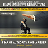 Fear of Authority (Phobia Relief) by Binaural Beat Brainwave Subliminal Systems