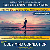 Body Mind Connection by Binaural Beat Brainwave Subliminal Systems
