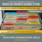 Developing Organizational Skills by Binaural Beat Brainwave Subliminal Systems