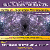 Accessing Higher Vibrational Energy by Binaural Beat Brainwave Subliminal Systems