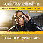Be Masculine (Masculinity) by Binaural Beat Brainwave Subliminal Systems