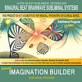 Imagination Builder by Binaural Beat Brainwave Subliminal Systems