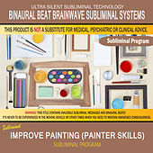 Improve Painting (Painter Skills) by Binaural Beat Brainwave Subliminal Systems