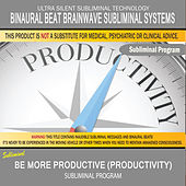 Be More Productive (Productivity) by Binaural Beat Brainwave Subliminal Systems