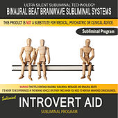 Introvert Aid by Binaural Beat Brainwave Subliminal Systems
