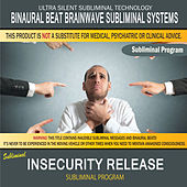 Insecurity Release by Binaural Beat Brainwave Subliminal Systems
