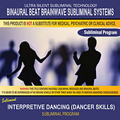 Interpretive Dancing (Dancer Skills) by Binaural Beat Brainwave Subliminal Systems
