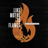 Play & Download The Dream Is Dead by Like Moths To Flames | Napster