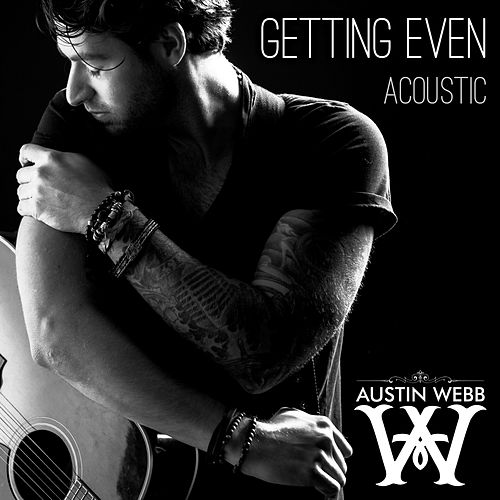 Play & Download Getting Even (Acoustic Version) by Austin Webb | Napster
