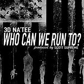 Play & Download Who Can We Run To by 3D Natee | Napster