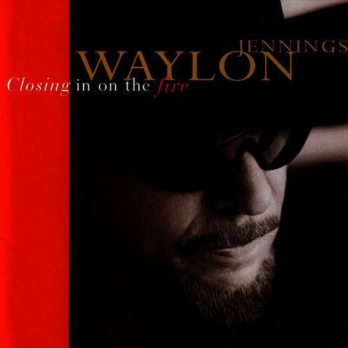 Closing In On The Fire by Waylon Jennings