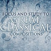 Play & Download Focus & Study to Great Classical Compositions by Various Artists | Napster