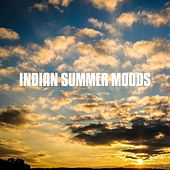 Indian Summer Moods, Vol. 1 (Relaxed and Soulful Chill out Tunes Inspired by the Indian Summer) by Various Artists