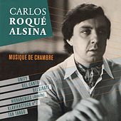 Play & Download Carlos Roqué Alsina: Musique de chambre by Various Artists | Napster