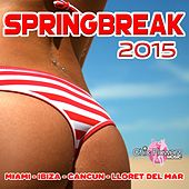 Play & Download Springbreak 2015 (Miami - Ibiza - Cancun - Lloret del Mar) by Various Artists | Napster