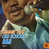Gimme That Old School R&B, Vol. 3 by Various Artists