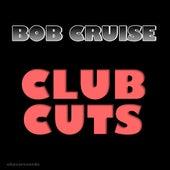 Club Cuts by BOB CRUISE