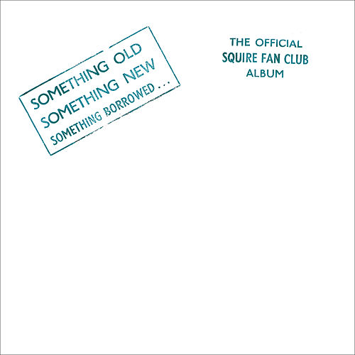 Play & Download Something Old, Something New, Something Borrowed…The Official Squire Fan Club Album by Squire | Napster