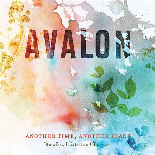 Another Time, Another Place: Timeless Christian Classics by Avalon