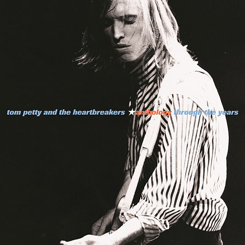 Play & Download Anthology: Through The Years by Tom Petty | Napster