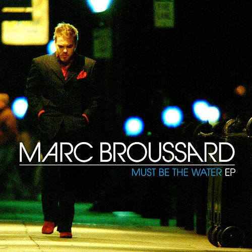 Play & Download Must Be The Water EP by Marc Broussard | Napster