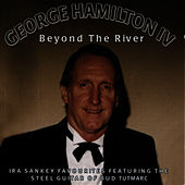 Beyond The River by George Hamilton IV