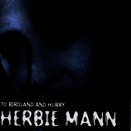 To Birdland And Hurry by Herbie Mann