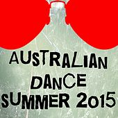 Play & Download Australian Dance Summer 2015 (30 Top Songs Selection for DJ from Ibiza) by Various Artists | Napster
