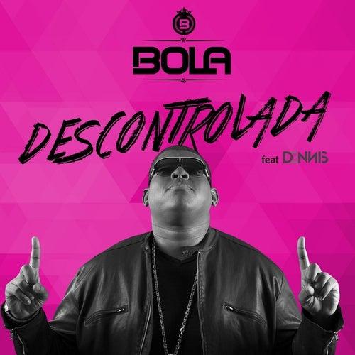 Descontrolada (feat. Dennis) by Bola