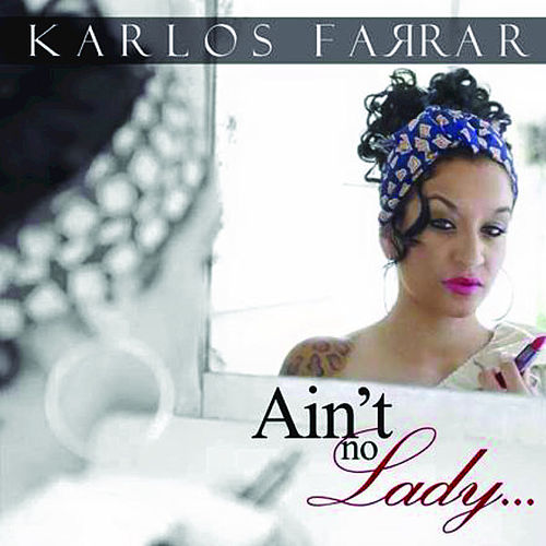 Play & Download Ain't No Lady by Karlos Farrar | Napster