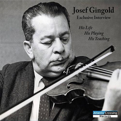 Play & Download Josef Gingold Exclusive Interview: His Life, His Playing, His Teaching by Josef Gingold | Napster