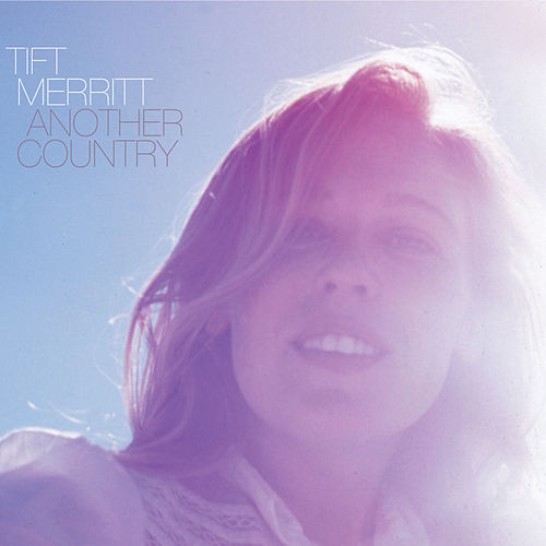 Play & Download Another Country by Tift Merritt | Napster