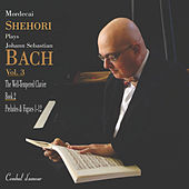 Play & Download Mordecai  Shehori Plays J.S. Bach, Vol. 3 by Mordecai Shehori | Napster