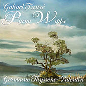Gabriel Fauré:  Piano Works by Germaine Thyssens Valentin