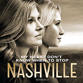 My Heart Don't Know When To Stop by Nashville Cast