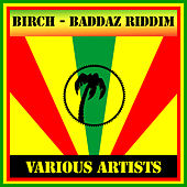Play & Download Birch - Baddaz Riddim by Various Artists | Napster