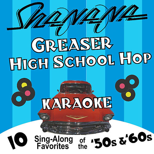 Greaser High School Hop Karaoke: 10 Sing-Along Favorites of the 50's and 60's by Sha Na Na